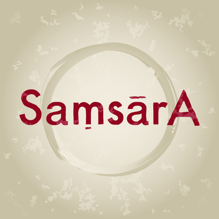 Samsara, beginning-less cycle of repeated birth, mundane existence and dying again