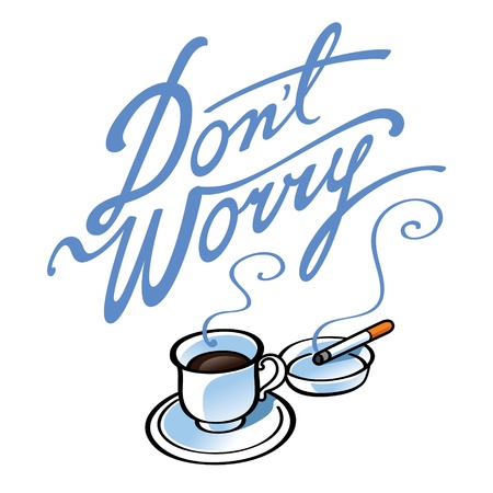 don't: Don t Worry coffee and cigarettes