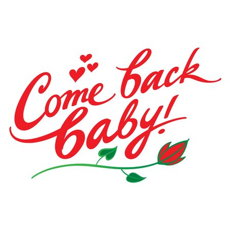 Come back baby - phrase, handwritten text, hearts and flower Illustration