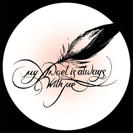 illustration of the old  hand lettering my angel is always with me with feather for writing