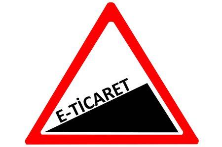 ebusiness: E-business Turkish e-ticaret increasing warning road sign isolated on white background