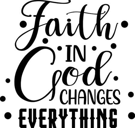 Faith in God Changes everythings motivational quote