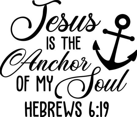 Jesus is the anchor of my soul HEBREWS 6-19 motivational quote