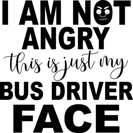 I am not angry this is just my bus driver face typography illustration Ilustracja