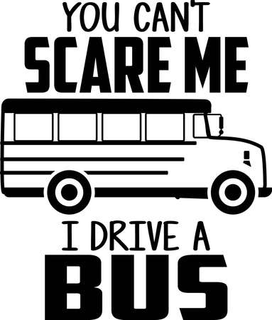 You can't scare me I drive a bus typography illustration