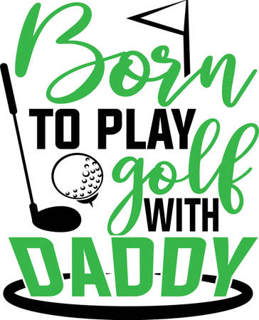 Born to play golf with daddy quote. Golf club and ball 矢量图像