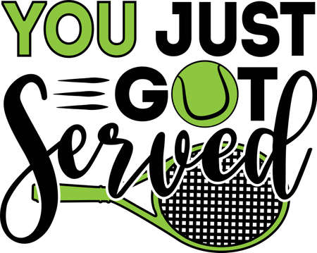 You just got served quote. Tennis ball vector