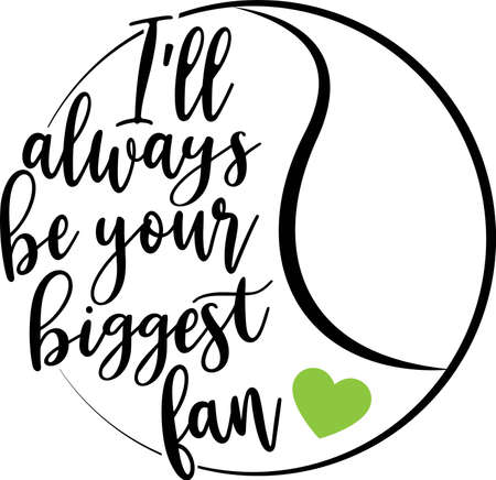 I'll always be your biggest fan quote. Tennis ball vector Illustration
