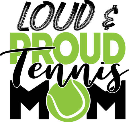 Loud & proud tennis mom quote. Tennis ball vector Illustration