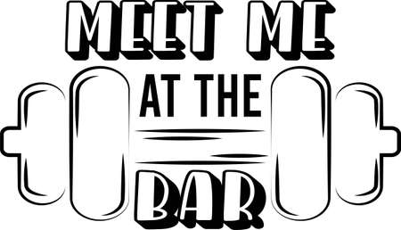 Meet me at the bar quote. Barbell vector Ilustracja