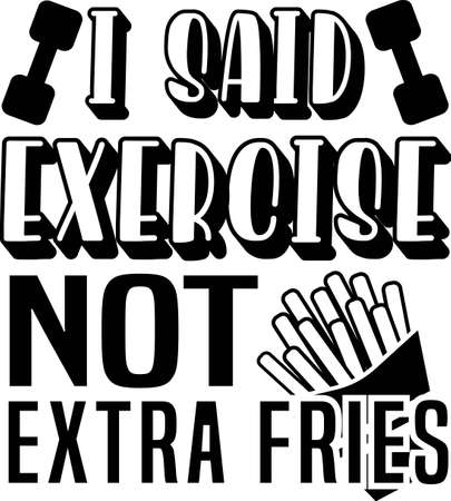 I said exercise Not Extra fries quote. Weight and fries vector Ilustração
