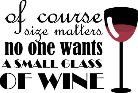Of course size matters no one wants a small glass of wine Vector illustration on white background