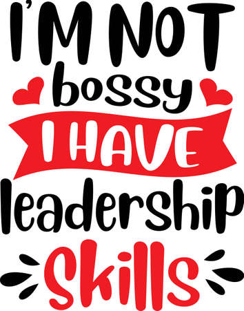 I m not bossy I have leadership Skills on the white background. Vector illustration
