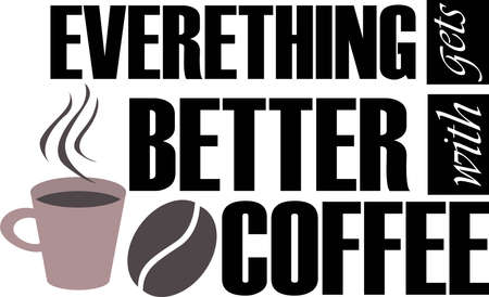 Everithing gets better with coffee on the white background. Vector illustration