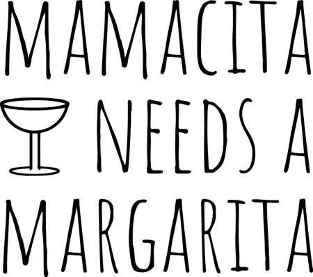 Mamacita needs margarita on the white background. Vector illustration
