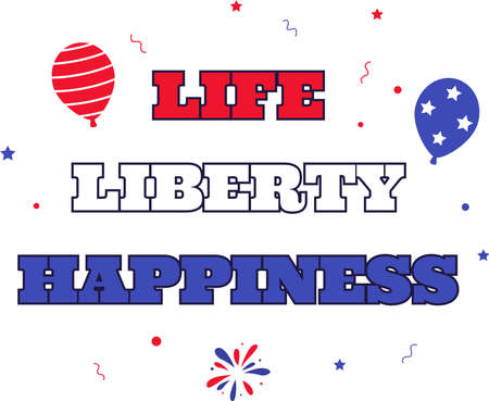 Life Liberty Happiness on the white background. Vector illustration