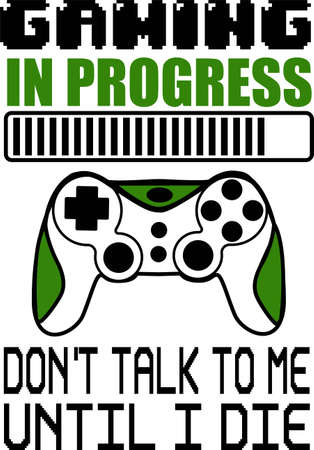 Gaming in progress Don t talk to me until I die quote text phrase quotation. Vector vintage illustration