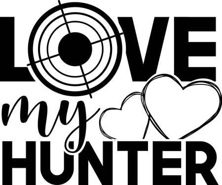 I love my hunter sticker, tshirt printvector illustration. Quote to design greeting card, poster, banner, vector illustration.