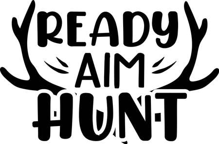 Ready aim hunt sticker, tshirt printvector illustration. Quote to design greeting card, poster, banner, vector illustration.