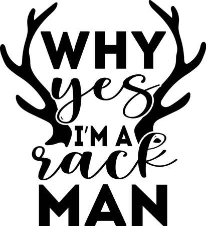 Why yes i m a rack man sticker, tshirt printvector illustration. Quote to design greeting card, poster, banner, vector illustration.