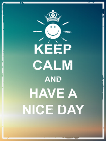 nice day: Keep calm and have a nice day poster for greeting,card,webpage,multipurpose
