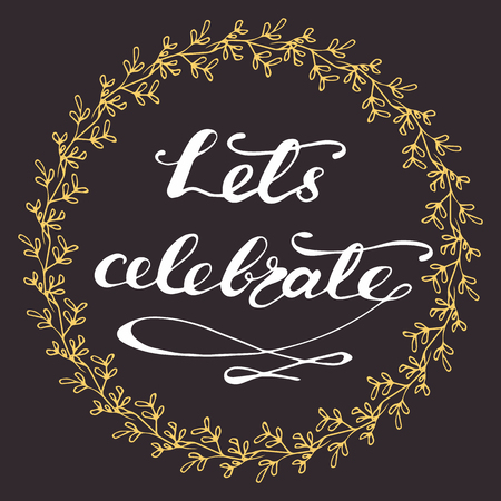 Vector illustration with graphic elements and lettering. Lets celebrate