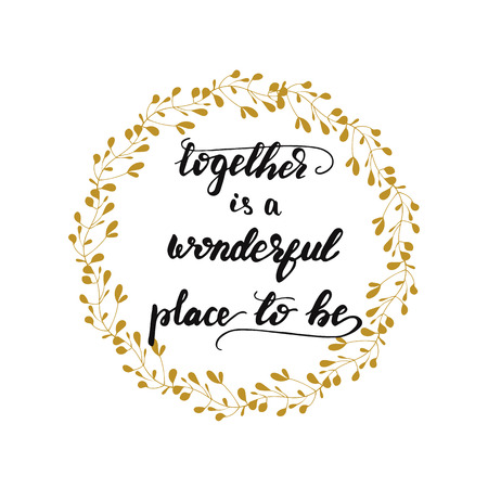 Lettering of Together is a wonderful place to be.