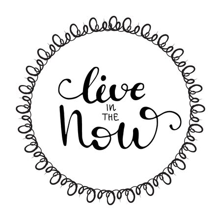 Greeting card design with lettering Live in the now. Vector illustration.