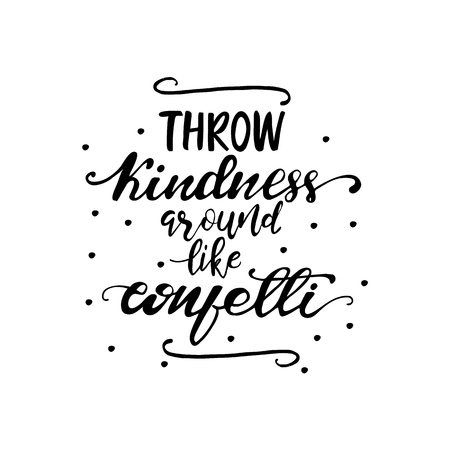 Lettering Throw kindness around like confetti. Vector illustration.