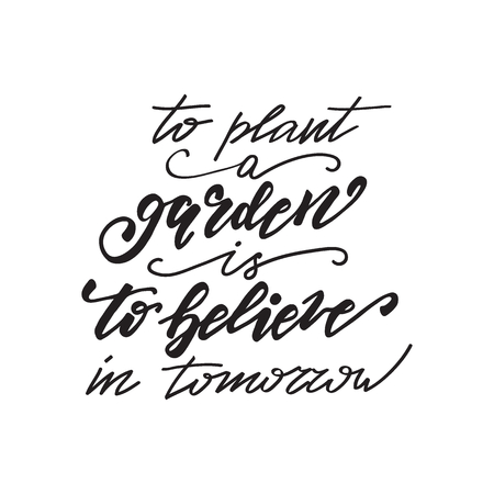 Lettering To plant a garden is to believe in tomorrow. Vector illustration.