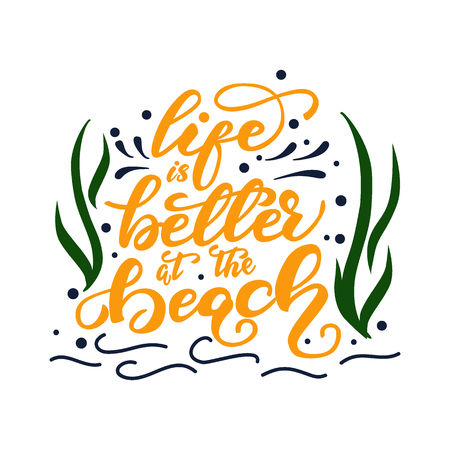 Vector illustration with lettering Life is better at the beach. Illustration