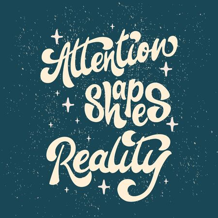 Attention shapes Reality - lettering poster design. Vector illustration.