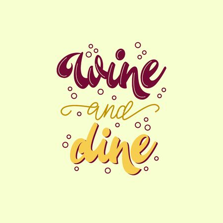 Wine and dine - lettering poster design. Vector illustration. Çizim