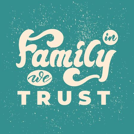 In family we trust - lettering poster design. Vector illustration.