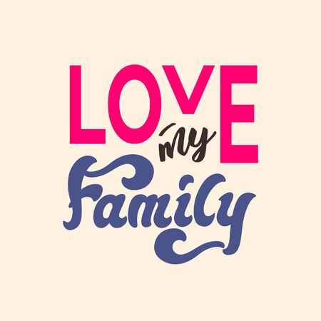 Love my  Family - lettering poster design. Vector illustration.