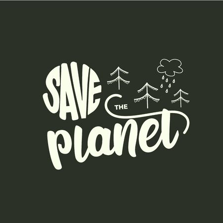 Save the planet - lettering poster design. Vector illustration.