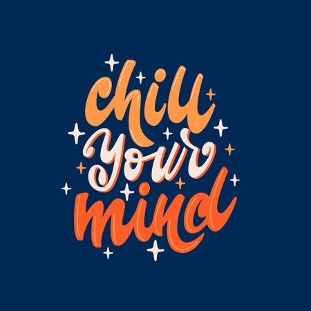 Chill your mind - lettering poster design. Vector illustration.