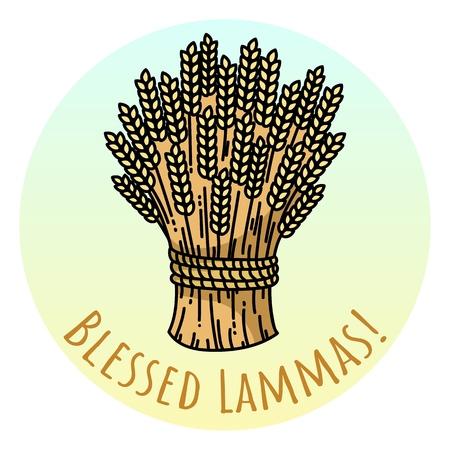 Blessed Lammas. Sheaf of wheat, vector illustration. Illustration