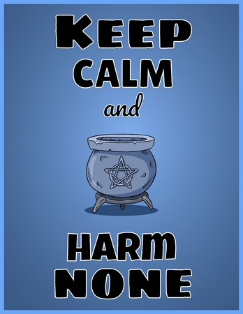 Keep calm and harm none. Wiccan poster design with magic cauldron with pentagram Illustration