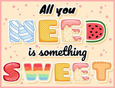 All you need is something sweet cute funny postcard. Glazed tempting inscription flyer. Vector illustration is suitable for greeting cards, posters, menus, prints