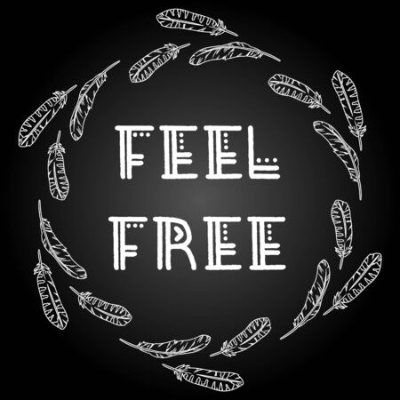 Feel free indigenous typography in a feather style wreath circle composition. Freehand comic style boho banner. Vector illustration on black background