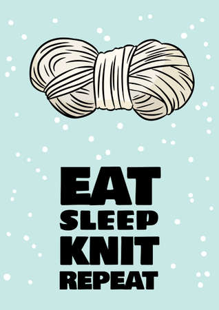 Craft postcard. Vertical A4 format card. Eat sleep knit repeat. Funny handicraft quote flyer. Cotton yarn comic style banner. Handmade vector illustration design. For posters, social media.