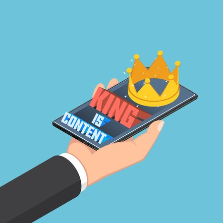 Flat 3d isometric businessman hand holding smartphone with content is king text and crown. Digital content marketing concept.