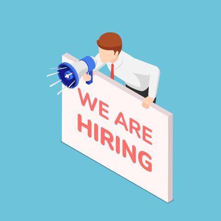 Flat 3d isometric businessman shouting through megaphone with we are hiring sign. Job hiring and  business recruiting concept.