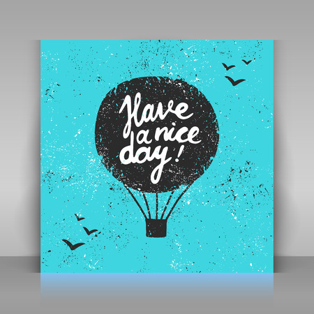 have: Have a nice day card. Hand drawn calligraphy. Grunge air balloon with lettering.