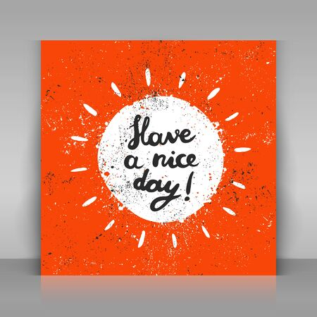 Have a nice day card. Hand drawn calligraphy. Grunge sun with lettering.