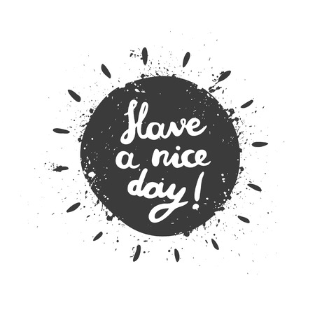 Have a nice day, calligraphy. Hand drawn illustration. Orange grunge sun with lettering. T-shirt print.