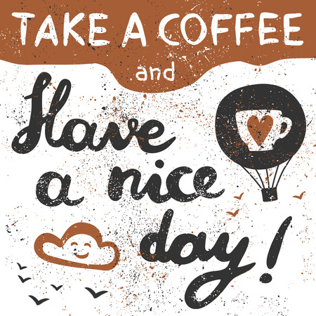 Take a coffee and have a nice day! Air balloon, cloud, birds and handwritten lettering.