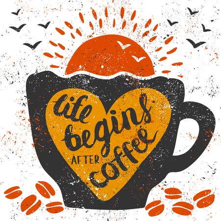illustration with handwritten lettering: Life begins after coffee. Grunge cup, heart, coffee beans, sun and birds.