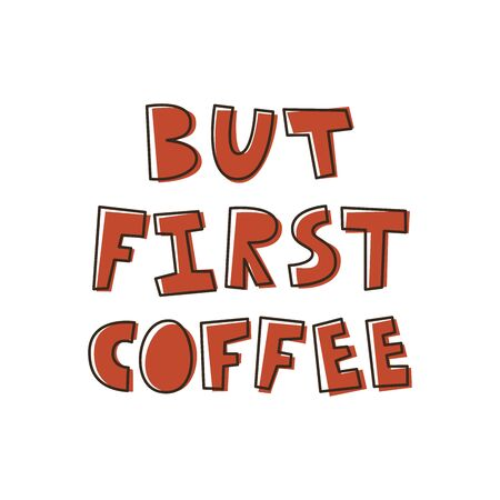 But first coffee. The inscription on the T-shirts, card, poster, notebook. Lettering on a white background. Иллюстрация